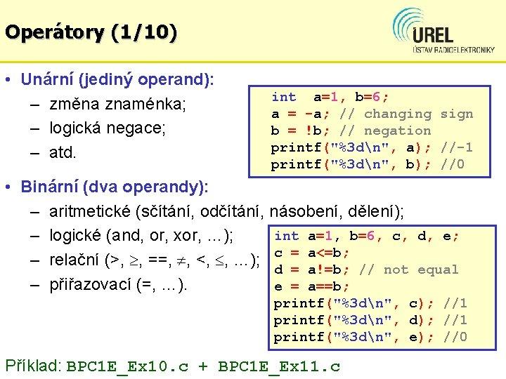 Operátory (1/10) • Unární (jediný operand): – změna znaménka; – logická negace; – atd.