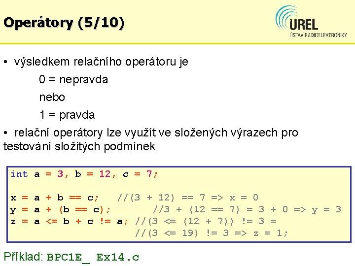 Operátory (5/10) • výsledkem relačního operátoru je 0 = nepravda nebo 1 = pravda
