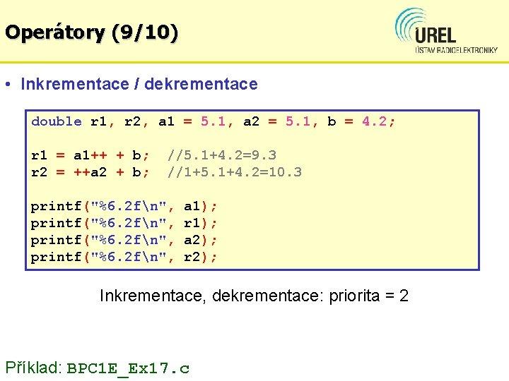 Operátory (9/10) • Inkrementace / dekrementace double r 1, r 2, a 1 =