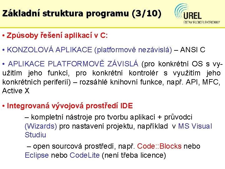 Základní struktura programu (3/10) • Způsoby řešení aplikací v C: • KONZOLOVÁ APLIKACE (platformově