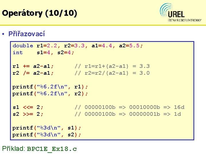 Operátory (10/10) • Přiřazovací double r 1=2. 2, r 2=3. 3, a 1=4. 4,