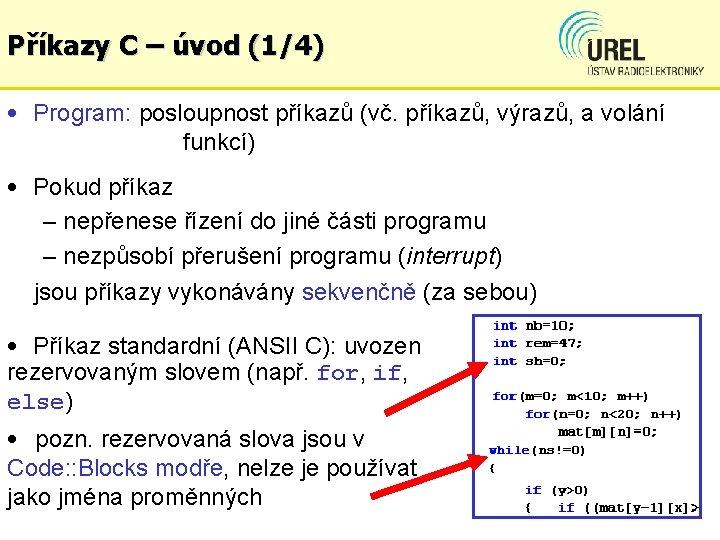 Příkazy C – úvod (1/4) • Program: posloupnost příkazů (vč. příkazů, výrazů, a volání