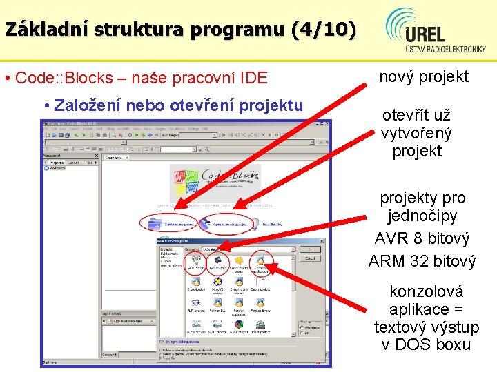 Základní struktura programu (4/10) • Code: : Blocks – naše pracovní IDE • Založení