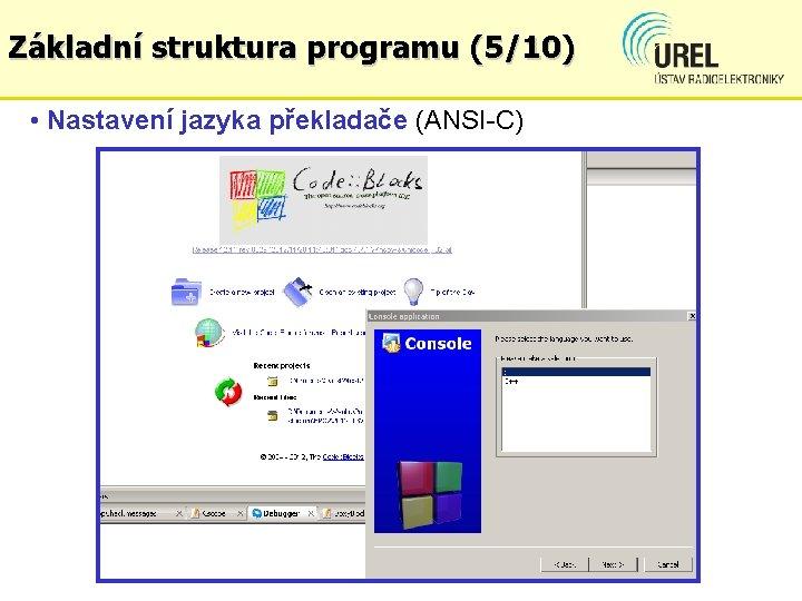 Základní struktura programu (5/10) • Nastavení jazyka překladače (ANSI-C)