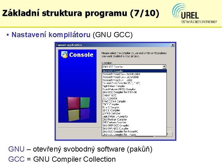 Základní struktura programu (7/10) • Nastavení kompilátoru (GNU GCC) GNU – otevřený svobodný software