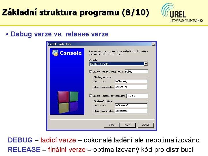 Základní struktura programu (8/10) • Debug verze vs. release verze DEBUG – ladící verze