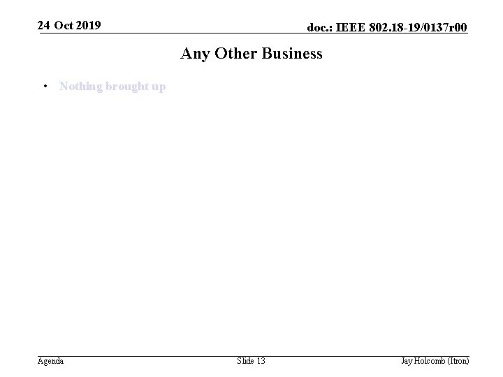 24 Oct 2019 doc. : IEEE 802. 18 -19/0137 r 00 Any Other Business