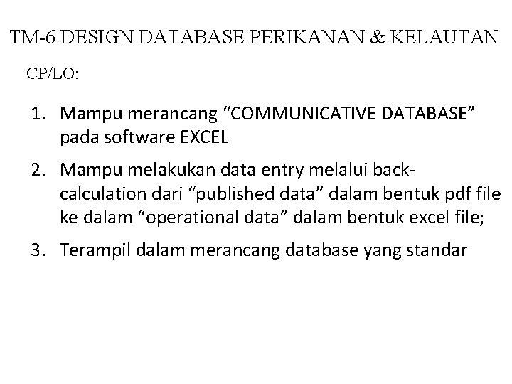 "TM-6 DESIGN DATABASE PERIKANAN & KELAUTAN CP/LO: 1. Mampu merancang ""COMMUNICATIVE DATABASE"" pada software"