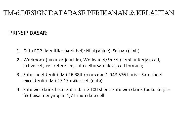 TM-6 DESIGN DATABASE PERIKANAN & KELAUTAN PRINSIP DASAR: 1. Data PDP: Identifier (variabel); Nilai