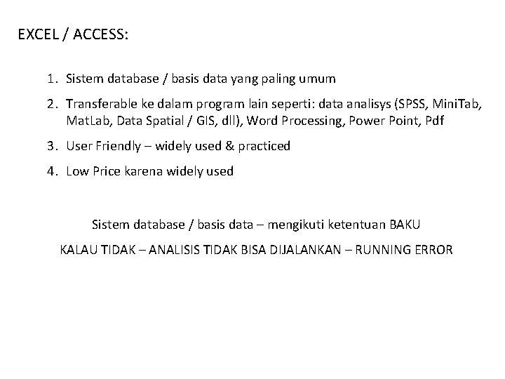 EXCEL / ACCESS: 1. Sistem database / basis data yang paling umum 2. Transferable