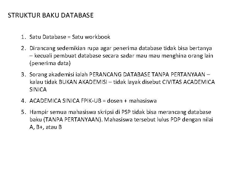 STRUKTUR BAKU DATABASE 1. Satu Database = Satu workbook 2. Dirancang sedemikian rupa agar