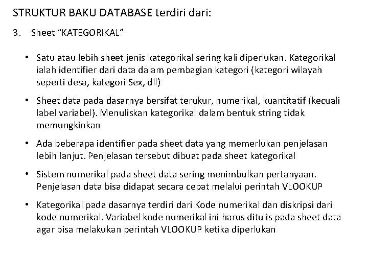 "STRUKTUR BAKU DATABASE terdiri dari: 3. Sheet ""KATEGORIKAL"" • Satu atau lebih sheet jenis"