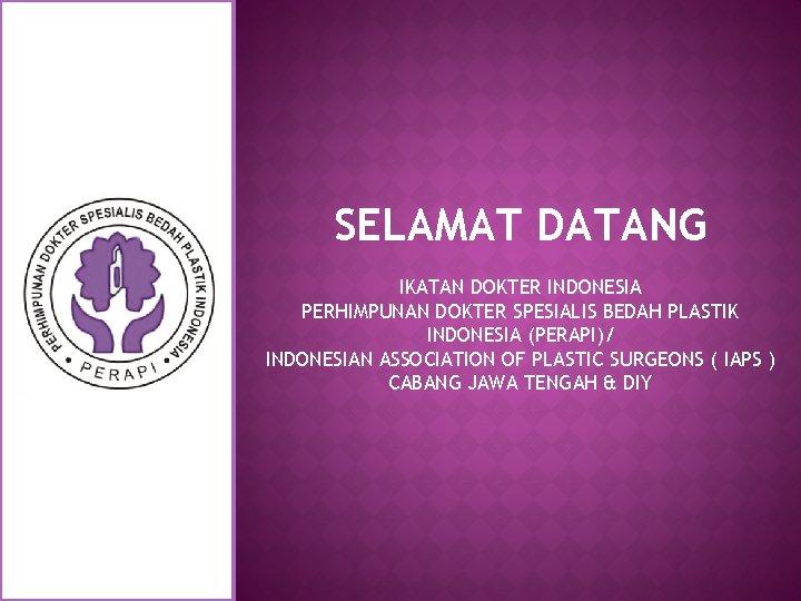 SELAMAT DATANG IKATAN DOKTER INDONESIA PERHIMPUNAN DOKTER SPESIALIS BEDAH PLASTIK INDONESIA (PERAPI)/ INDONESIAN ASSOCIATION