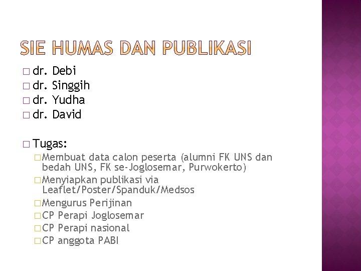 � dr. Debi � dr. Singgih � dr. Yudha � dr. David � Tugas: