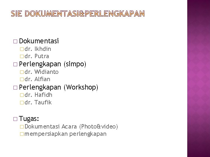 � Dokumentasi � dr. Ikhdin � dr. Putra � Perlengkapan � dr. Widianto �