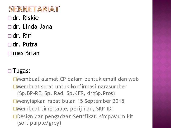 � dr. Riskie � dr. Linda Jana � dr. Riri � dr. Putra �