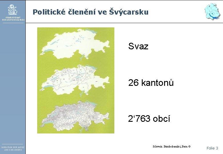 Politické členění ve Švýcarsku GEMEINDEAMT DES KANTONS ZÜRICH Svaz 26 kantonů 2' 763 obcí