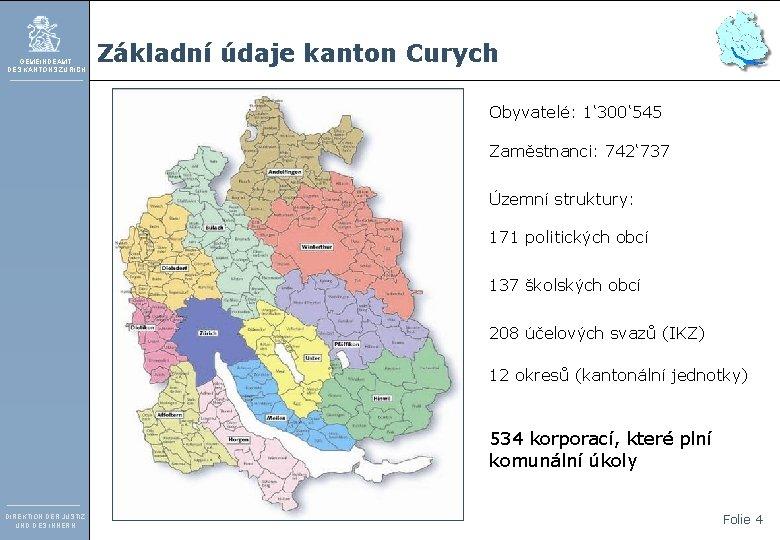 GEMEINDEAMT DES KANTONS ZÜRICH Základní údaje kanton Curych Obyvatelé: 1' 300' 545 Zaměstnanci: 742'