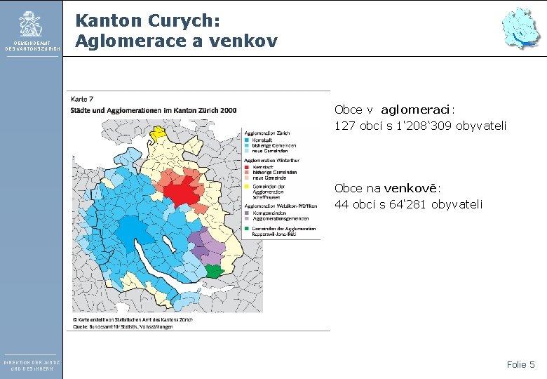 GEMEINDEAMT DES KANTONS ZÜRICH Kanton Curych: Aglomerace a venkov Obce v aglomeraci: 127 obcí