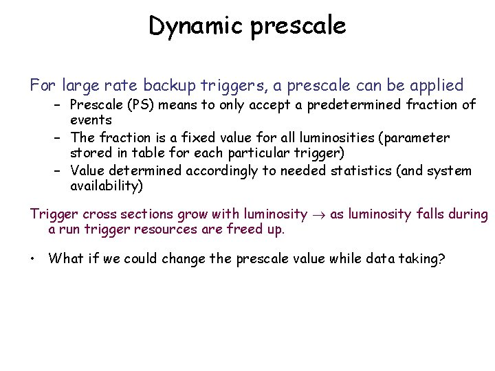Dynamic prescale For large rate backup triggers, a prescale can be applied – Prescale