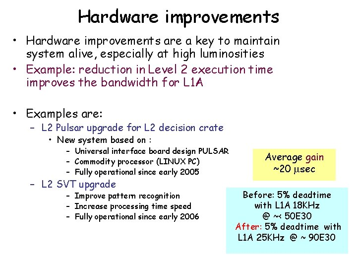 Hardware improvements • Hardware improvements are a key to maintain system alive, especially at