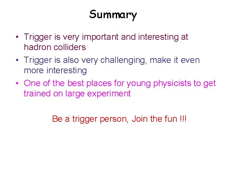 Summary • Trigger is very important and interesting at hadron colliders • Trigger is