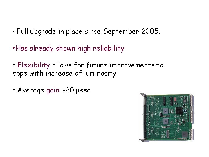 • Full upgrade in place since September 2005. • Has already shown high