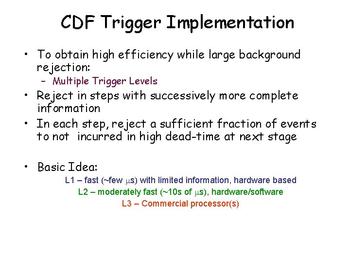 CDF Trigger Implementation • To obtain high efficiency while large background rejection: – Multiple