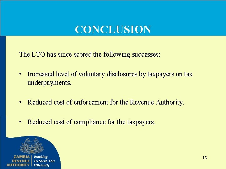 CONCLUSION The LTO has since scored the following successes: • Increased level of voluntary