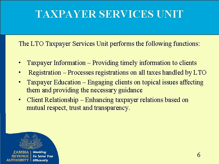 TAXPAYER SERVICES UNIT The LTO Taxpayer Services Unit performs the following functions: • Taxpayer