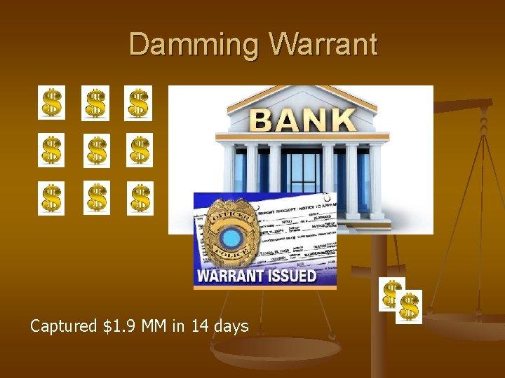 Damming Warrant Captured $1. 9 MM in 14 days