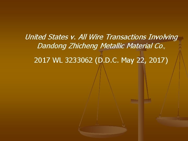 United States v. All Wire Transactions Involving Dandong Zhicheng Metallic Material Co. , 2017