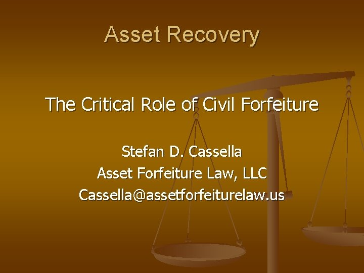 Asset Recovery The Critical Role of Civil Forfeiture Stefan D. Cassella Asset Forfeiture Law,