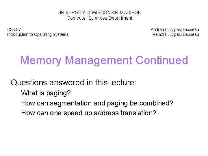 UNIVERSITY of WISCONSIN-MADISON Computer Sciences Department CS 537 Introduction to Operating Systems Andrea C.
