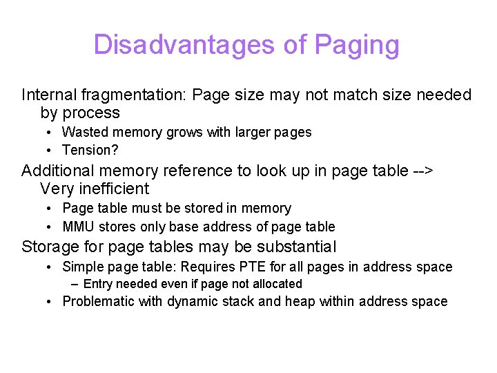 Disadvantages of Paging Internal fragmentation: Page size may not match size needed by process