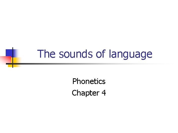 The sounds of language Phonetics Chapter 4