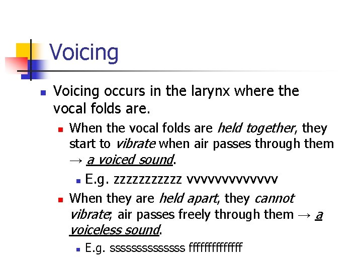 Voicing n Voicing occurs in the larynx where the vocal folds are. n When
