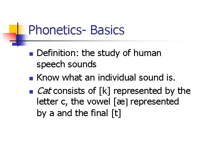 Phonetics- Basics n n n Definition: the study of human speech sounds Know what