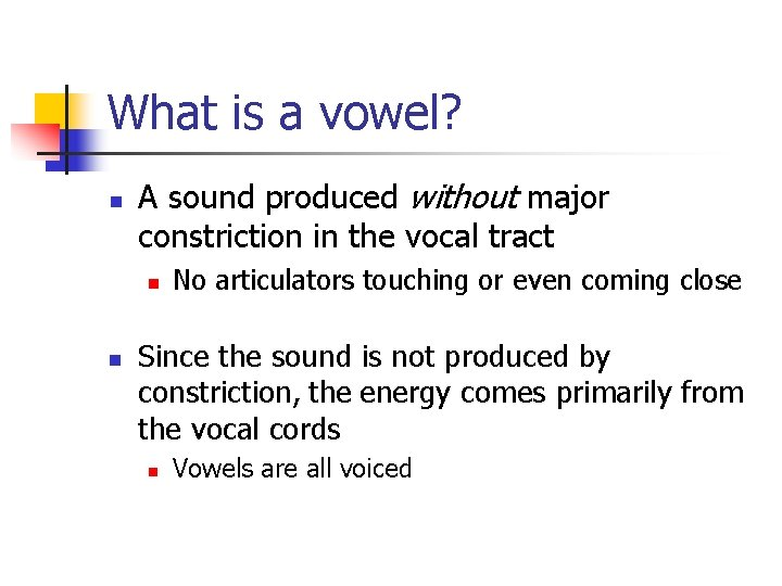 What is a vowel? n A sound produced without major constriction in the vocal