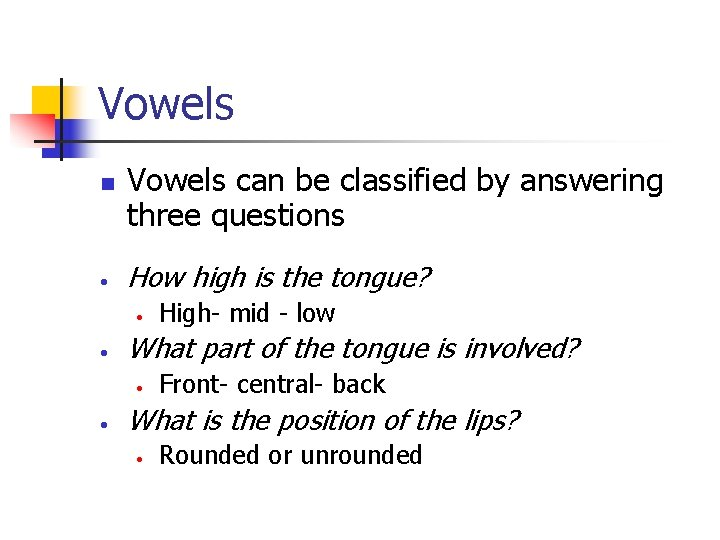 Vowels n • Vowels can be classified by answering three questions How high is