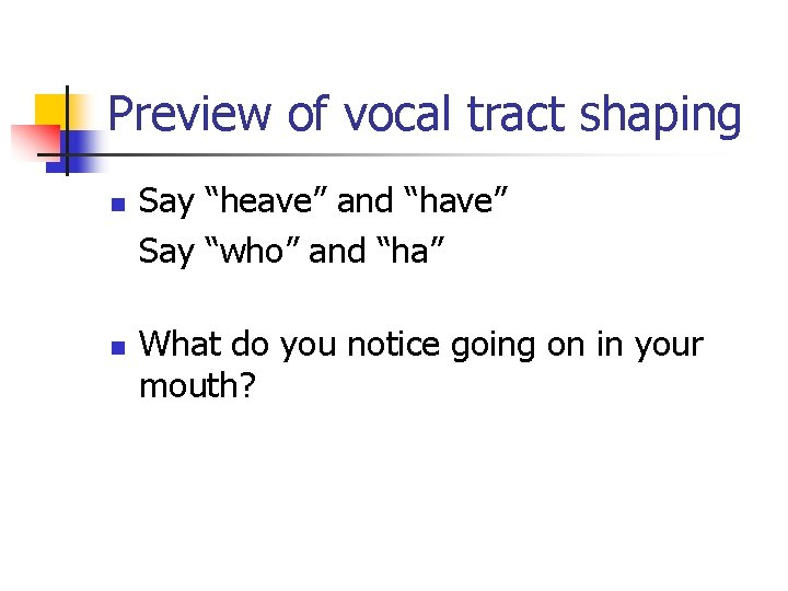 """Preview of vocal tract shaping n n Say """"heave"""" and """"have"""" Say """"who"""" and"""