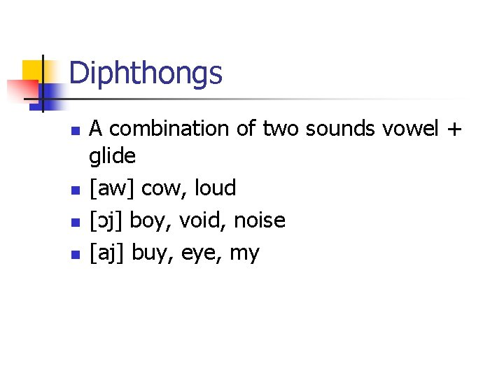 Diphthongs n n A combination of two sounds vowel + glide [aw] cow, loud