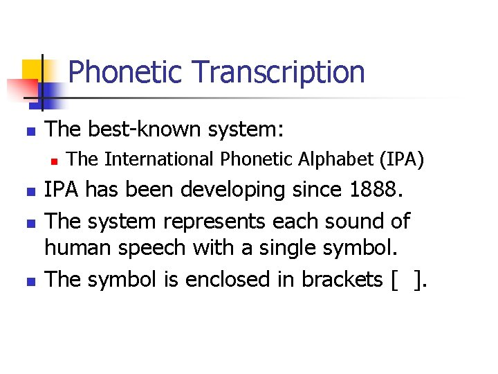 Phonetic Transcription n The best-known system: n n The International Phonetic Alphabet (IPA) IPA