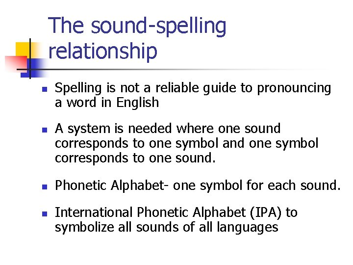 The sound-spelling relationship n n Spelling is not a reliable guide to pronouncing a