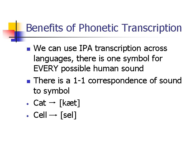 Benefits of Phonetic Transcription n n • • We can use IPA transcription across