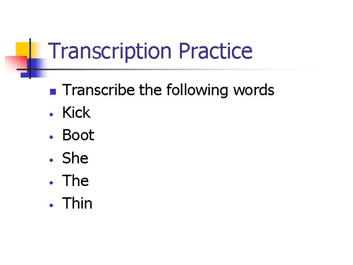 Transcription Practice n • • • Transcribe the following words Kick Boot She Thin