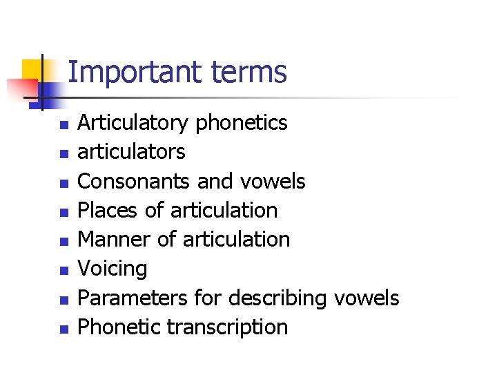 Important terms n n n n Articulatory phonetics articulators Consonants and vowels Places of