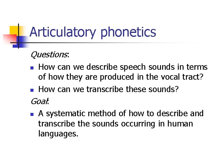 Articulatory phonetics Questions: How can we describe speech sounds in terms of how they