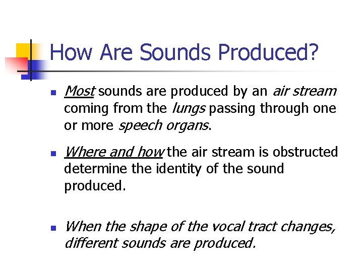 How Are Sounds Produced? n n Most sounds are produced by an air stream