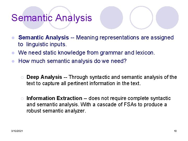 Semantic Analysis -- Meaning representations are assigned to linguistic inputs. l We need static